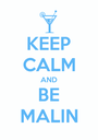 KEEP CALM AND BE MALIN - Personalised Poster A1 size