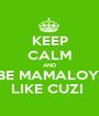 KEEP CALM AND BE MAMALOY  LIKE CUZI  - Personalised Poster A1 size