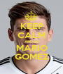 KEEP CALM AND BE MARIO GOMEZ - Personalised Poster A1 size