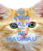 KEEP CALM AND BE MAUMAU - Personalised Poster A1 size