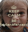 KEEP CALM AND BE Maylanafantastic - Personalised Poster A1 size