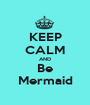 KEEP CALM AND Be Mermaid - Personalised Poster A1 size