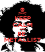 KEEP CALM AND BE  METALLIST - Personalised Poster A1 size