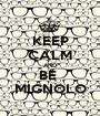KEEP CALM AND BE  MIGNOLO - Personalised Poster A1 size
