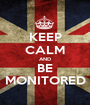 KEEP CALM AND BE MONITORED - Personalised Poster A1 size