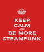 KEEP CALM AND BE MORE STEAMPUNK - Personalised Poster A1 size