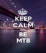 KEEP CALM AND BE MTB - Personalised Poster A1 size