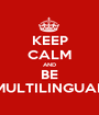 KEEP CALM AND BE MULTILINGUAL - Personalised Poster A1 size