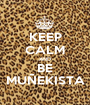 KEEP CALM AND BE MUÑEKISTA - Personalised Poster A1 size