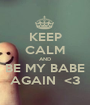 KEEP CALM AND BE MY BABE AGAIN  <3 - Personalised Poster A1 size