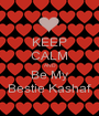 KEEP CALM AND Be My Bestie Kashaf - Personalised Poster A1 size