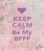 KEEP CALM AND Be My BFFF - Personalised Poster A1 size