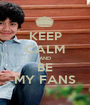KEEP CALM AND BE MY FANS - Personalised Poster A1 size