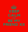 KEEP CALM AND BE MY FRIEND XX - Personalised Poster A1 size