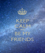 KEEP CALM AND BE MY FRIENDS - Personalised Poster A1 size