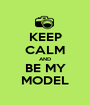 KEEP CALM AND BE MY MODEL - Personalised Poster A1 size