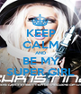 KEEP CALM AND BE MY SUPER GIRL - Personalised Poster A1 size