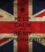 KEEP CALM AND BE MY SUPERHERO - Personalised Poster A1 size