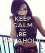 KEEP CALM AND BE NAYAHOLIC - Personalised Poster A1 size