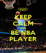 KEEP CALM AND BE NBA PLAYER - Personalised Poster A1 size
