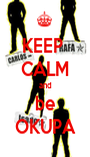 KEEP  CALM and be OKUPA - Personalised Poster A1 size