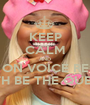 KEEP CALM AND BE ON VOICE REST  WITH BE THE QUEEN  - Personalised Poster A1 size