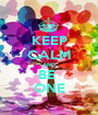 KEEP CALM AND BE  ONE - Personalised Poster A1 size