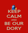 KEEP CALM AND BE OUR DORY - Personalised Poster A1 size