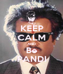 KEEP CALM AND Be PANDI - Personalised Poster A1 size