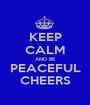 KEEP CALM AND BE PEACEFUL CHEERS - Personalised Poster A1 size
