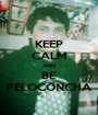 KEEP CALM AND BE PELOCONCHA - Personalised Poster A1 size