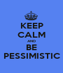KEEP CALM AND BE PESSIMISTIC - Personalised Poster A1 size