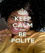KEEP CALM AND BE POLITE - Personalised Poster A1 size