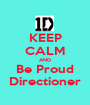 KEEP CALM AND Be Proud Directioner - Personalised Poster A1 size