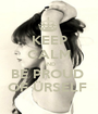 KEEP CALM AND BE PROUD  OF ÜRSELF  - Personalised Poster A1 size