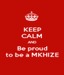 KEEP CALM AND Be proud to be a MKHIZE - Personalised Poster A1 size