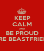 KEEP CALM AND BE PROUD WE'RE BEASTFRIENDS - Personalised Poster A1 size
