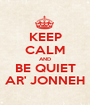 KEEP CALM AND BE QUIET AR' JONNEH - Personalised Poster A1 size
