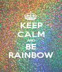 KEEP CALM AND BE RAINBOW - Personalised Poster A1 size