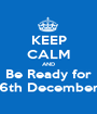 KEEP CALM AND Be Ready for 6th December - Personalised Poster A1 size