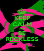 KEEP CALM AND BE RECKLESS - Personalised Poster A1 size