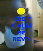 KEEP CALM AND BE REVY - Personalised Poster A1 size