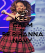 KEEP CALM AND BE RİHANNA NAVY - Personalised Poster A1 size