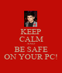 KEEP CALM AND BE SAFE ON YOUR PC! - Personalised Poster A1 size