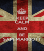 KEEP CALM AND BE SAM MARRIOTT - Personalised Poster A1 size