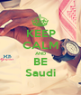KEEP CALM AND BE Saudi - Personalised Poster A1 size