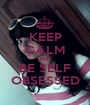 KEEP CALM AND BE SELF OBSESSED - Personalised Poster A1 size