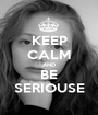 KEEP CALM AND BE SERIOUSE - Personalised Poster A1 size