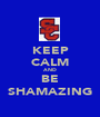 KEEP CALM AND BE SHAMAZING - Personalised Poster A1 size