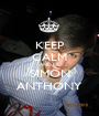 KEEP CALM AND BE SIMON ANTHONY - Personalised Poster A1 size